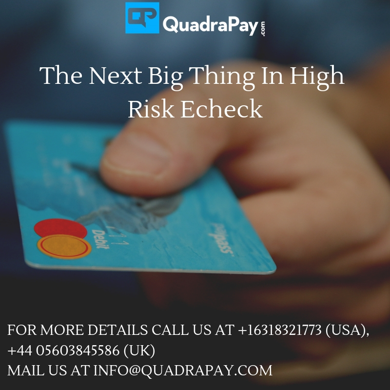 The Next Big Thing In High Risk Echeck by quadrapay