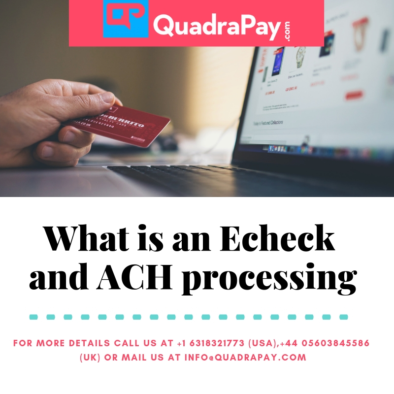what is an echeck and ACH processing by quadrapay