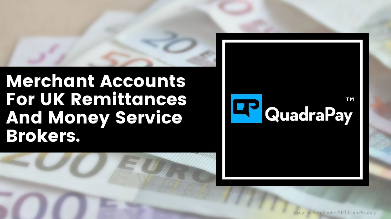Merchant Account For UK Money Service Brokers By Quadrapay