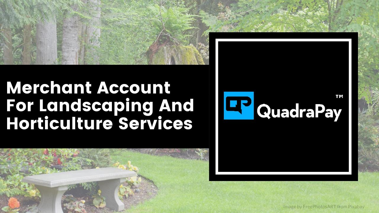 Merchant Account for Landscaping and Horticulture Services