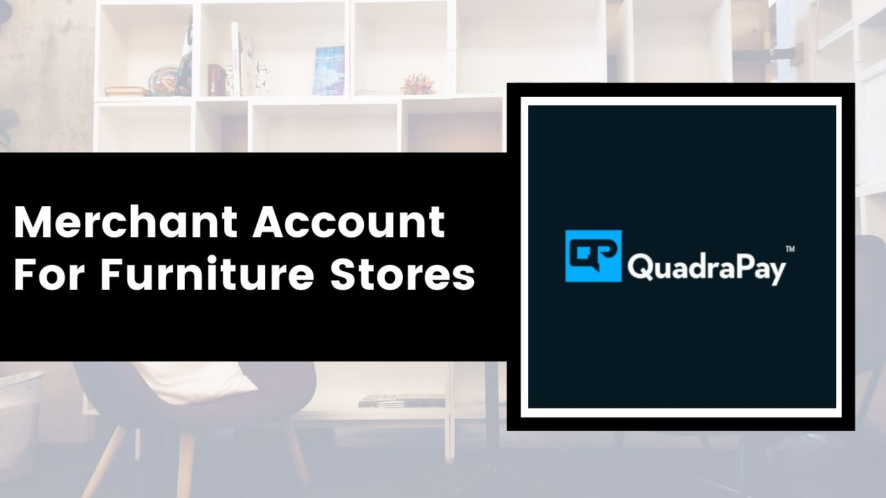 Merchant Account For online Furniture Stores