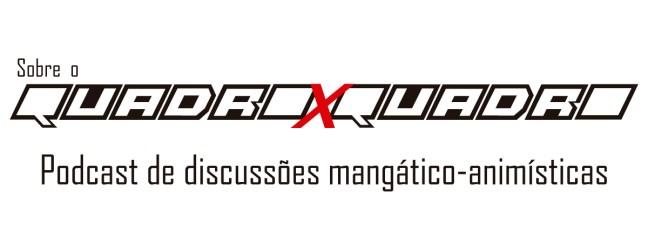 Quadro X Quadro Podcast de Anime e Mangá - Sobre Nós