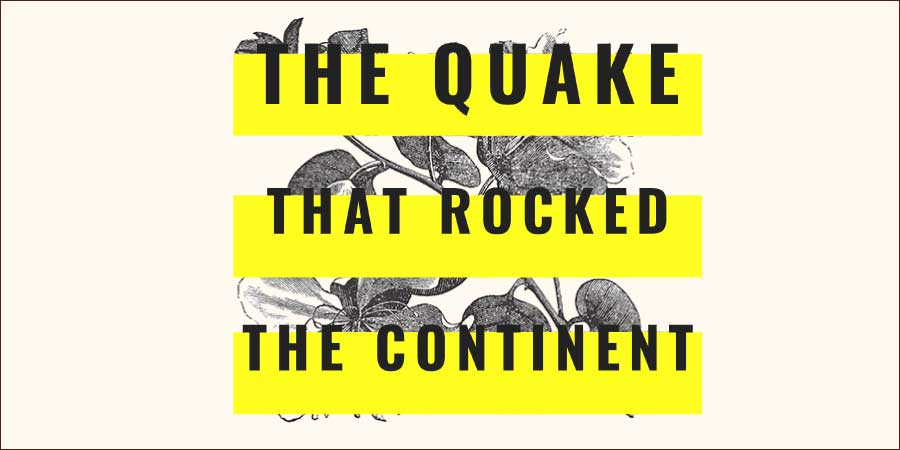 The Quake that Rocked the Continent
