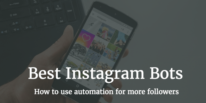 40+ Best Instagram Bots for Getting More Instagram Followers in 2019