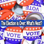 The Presidential Election Is Over: What's Next?