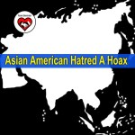Why Asian American hatred is a hoax?