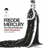 Freddie Mercury. The Great Pretender. Wielki Mistyfikator. Życie w obrazach - Sean O'Hagan