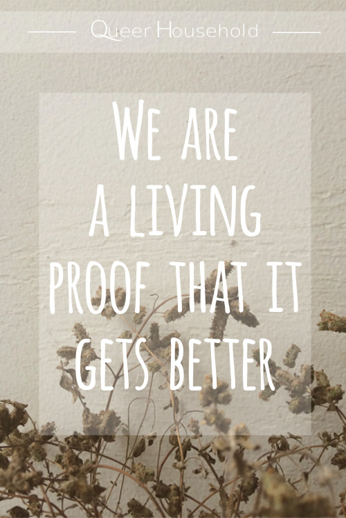 We are a living proof that it gets better