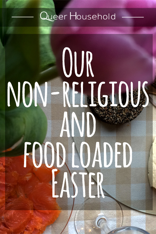 Our non-religious and food loaded Easter - Queer Household