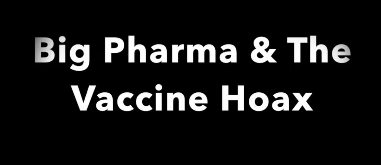 Video: Big Pharma & The Vaccine Hoax