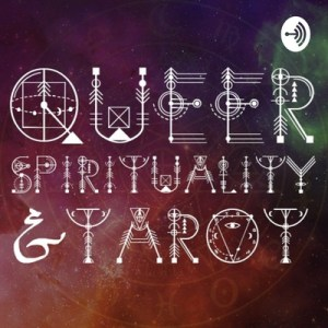 Queer Spirituality and Tarot Podcast Queer Tarot podcast