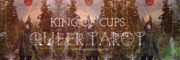 Queering The King of Cups Queer Tarot Cards The King of Cups Minor Arcana