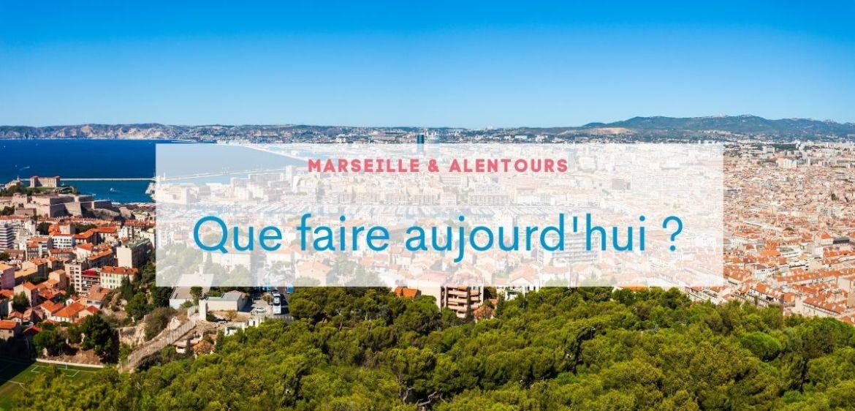 Que faire aujourd'hui à Marseille