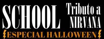 Concierto Especial Halloween SCHOOL Trib Nirvana