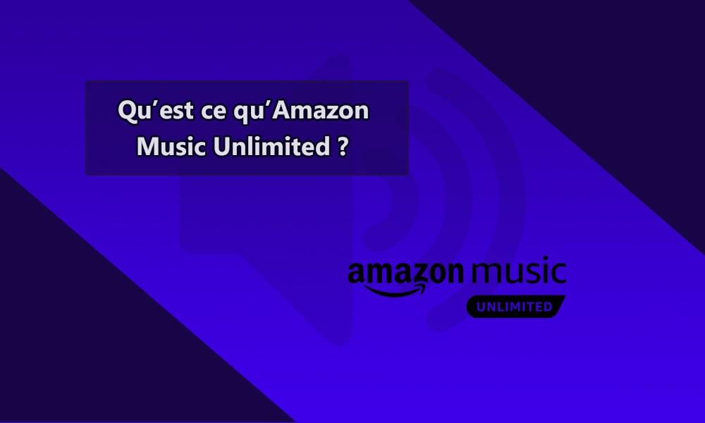Qu'est-ce qu'Amazon Music Unlimited ?