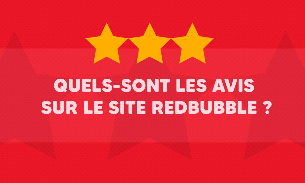 Quels-sont les avis sur le site Redbubble ?