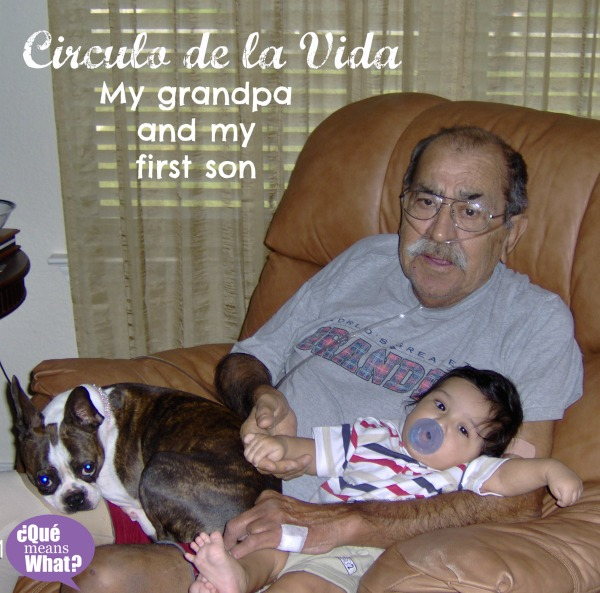 Circulo de la Vida Grandpa and my son QueMeansWhat.com