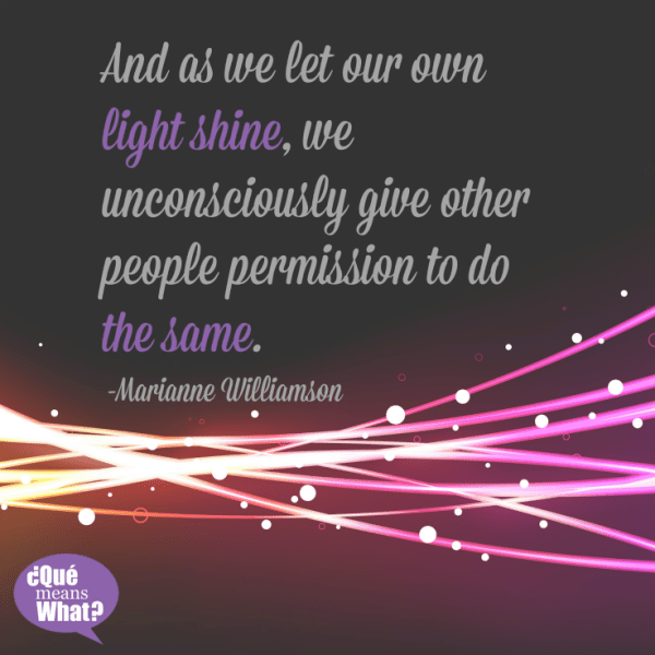Let Our Own Light Shine Quote by Marianne Williamson QueMeansWhat.com