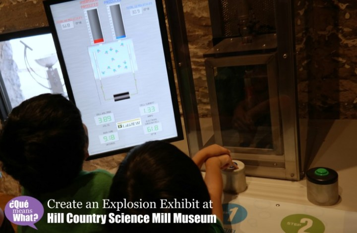 Create an Explosion Exhibit at  Hill Country Science Mill Museum QueMeansWhat