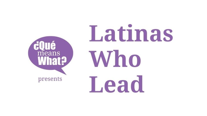 Que Means What Presents Latinas Who Lead