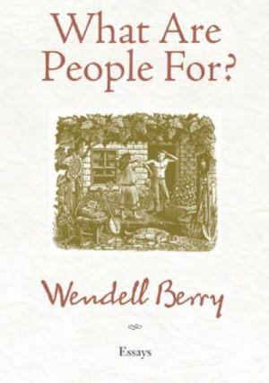What Are People For Wendell Berry