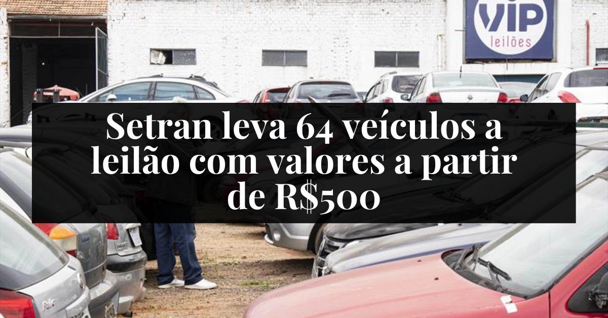 Setran leva 64 veículos a leilão com valores a partir de R$500