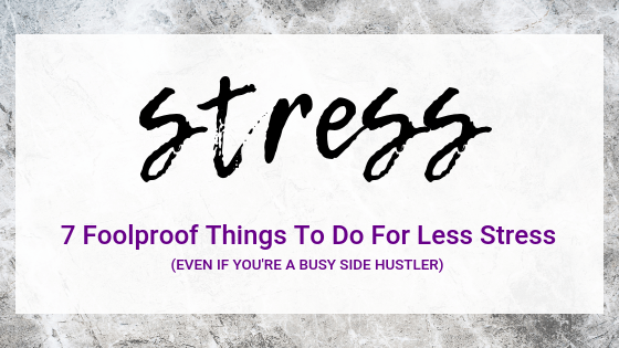 7 Foolproof Things To Do To For Less Stress