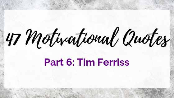 Motivation from Tim Ferriss on Quest for $47