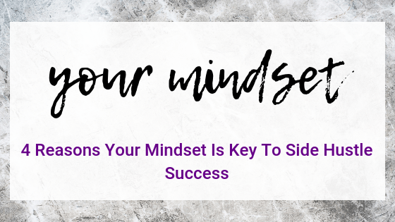 4 Reasons Your Mindset Is Key To Side Hustle Success on Quest for $47