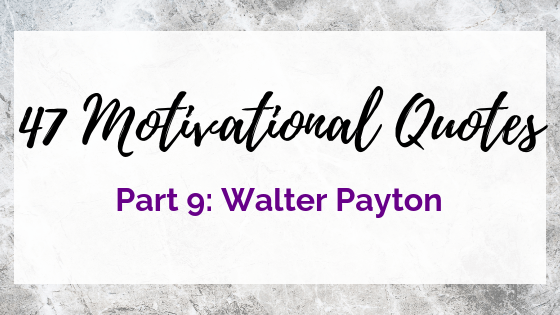 47 Quotes For The Badass Entrepreneur Part 9: Walter Payton