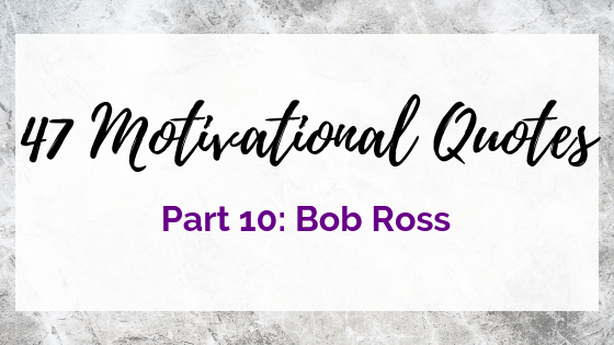 47 Quotes For The Badass Entrepreneur Part 10: Bob Ross