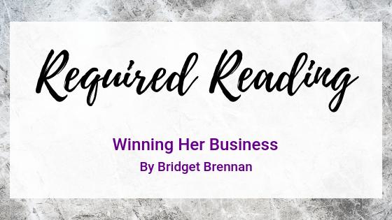 Required Reading: Winning Her Business by Bridget Brennan