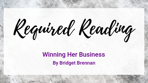 Required Reading: Winning Her Business by Bridget Brennan