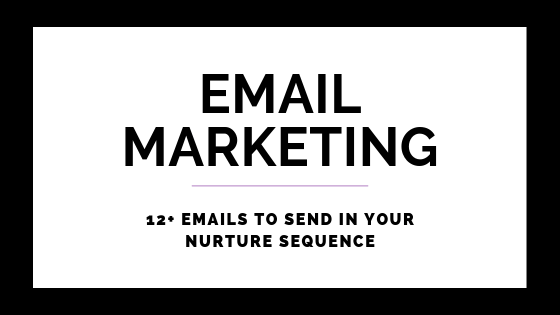 12+ Emails To Send In Your Nurture Sequence