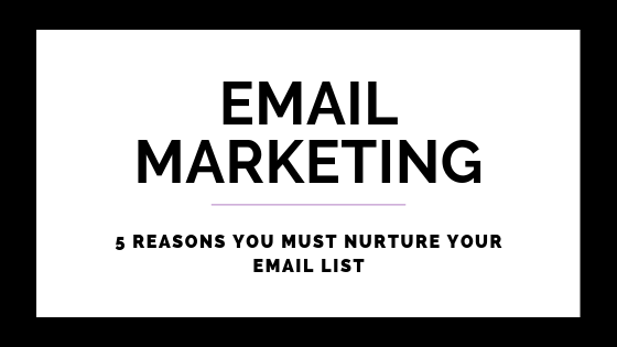 5 Reasons You Must Nurture Your Email List