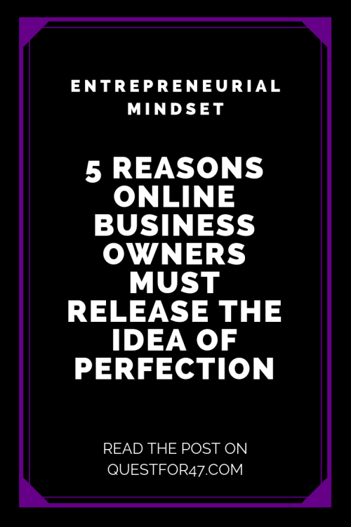 5 Reasons Online Business Owners Must Release Perfection on Quest for $47 Pinterest