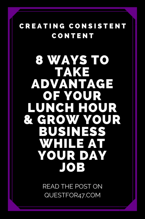 8 Ways To Take Advantage Of Your Lunch Hour & Grow Your Business While At Your Day Job on Quest for $47 Pinterest