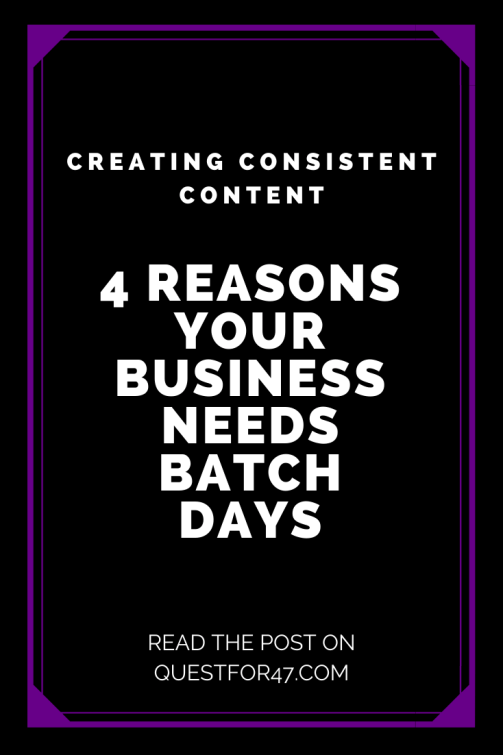 4 Reasons Your Business Needs Batch Days on Quest For $47 Pinterest