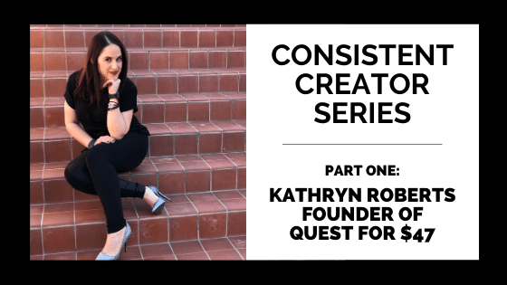 Consistent Creator Series Kathryn Roberts of Quest for $47 on Quest for $47 Header