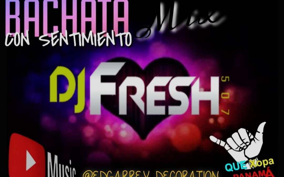 BACHATA CON SENTIMIENTO MIX  DJ FRESH 507