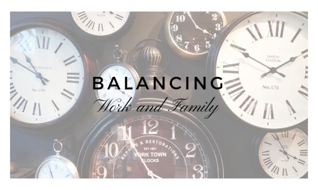 Balancing Work And Family- 3 Tips For Organizing Your Time