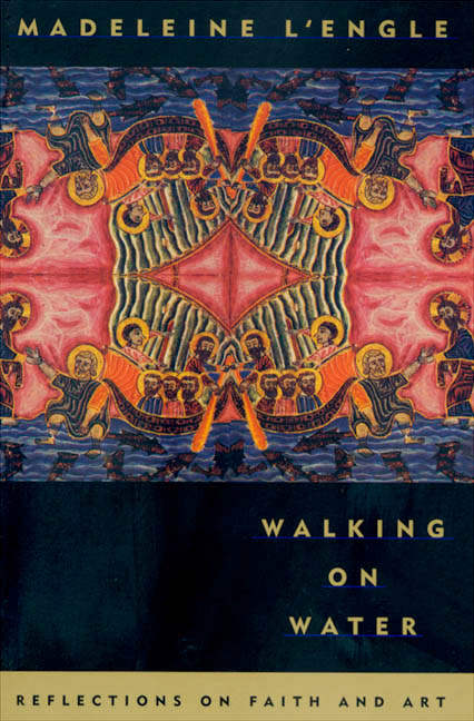 Walking on Water: Reflections on Faith and Art, by Madeleine L'Engle