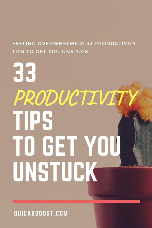 It's time to get unstuck! Use these 33 productivity tips to counter overwhelm, end your frustrations, and do more with your time.