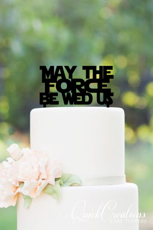 Quick Creations Cake Topper - May the Force be Wed us