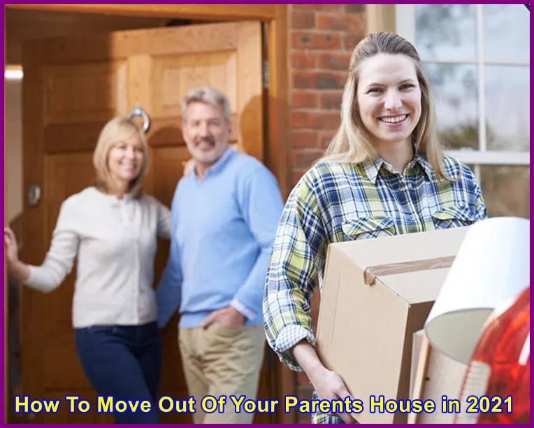 How To Move Out Of Your Parents House in 2021