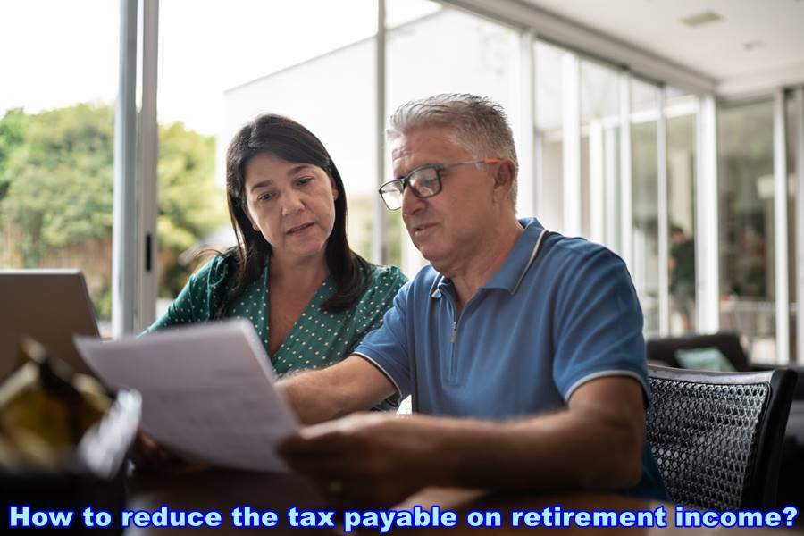 How to reduce the tax payable on retirement income