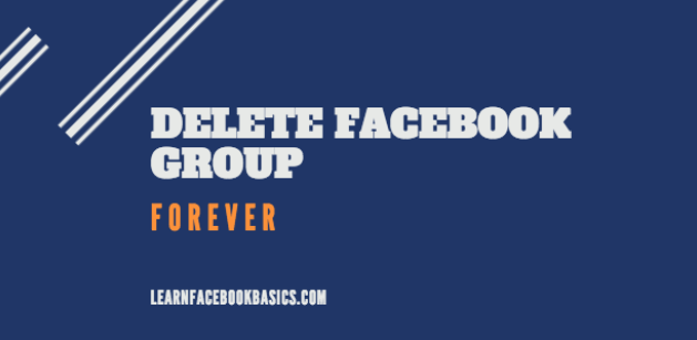 How to Permanently Delete Facebook Group Forever