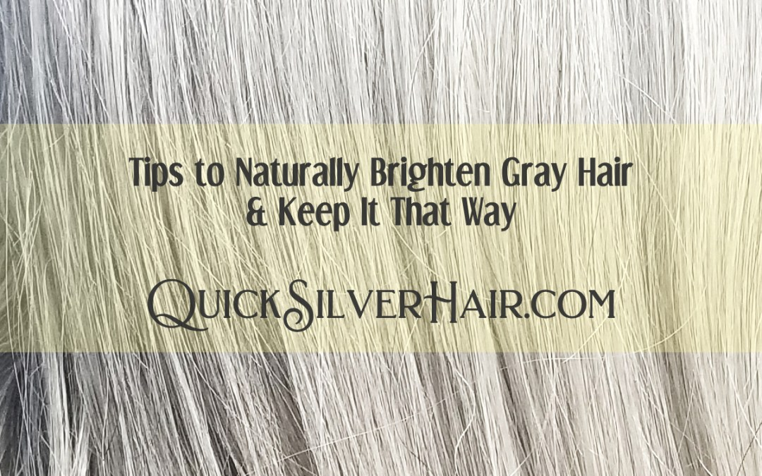 Tips to Naturally Brighten Gray Hair & Keep It That Way