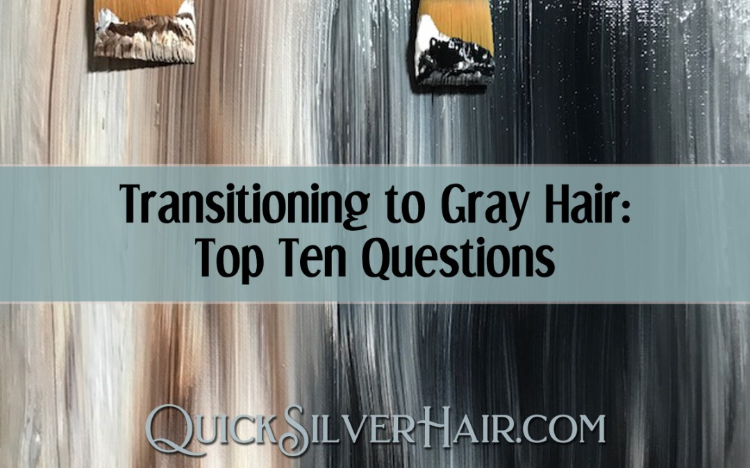 Transitioning to Gray Hair: Top Ten Questions