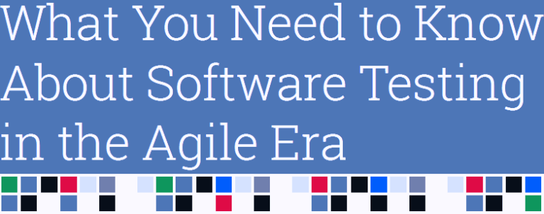 What You Need to Know About Software Testing in the Agile Era [Free eBook]